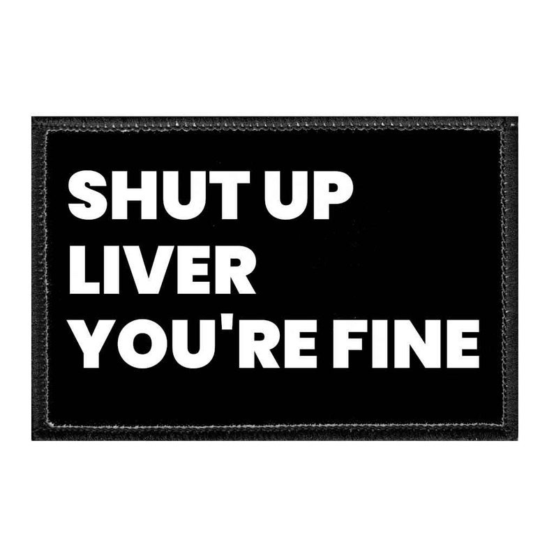 Shut Up Liver You/'re Fine Removable Patch