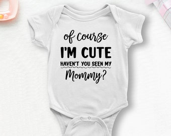 Haven/'t You Seen My Daddy baby vest boys girls Of Course I/'m Cute