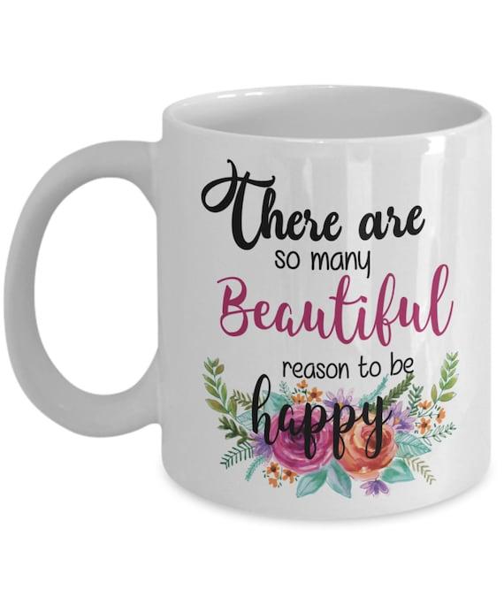 There Are So Many Beautiful Reason To Be Happy Mug Mug For Etsy
