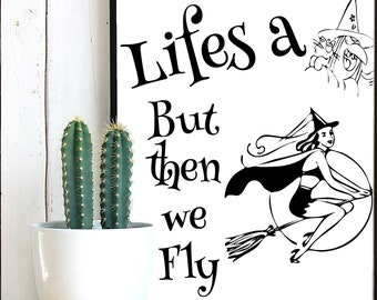 Lifes a witch but then we fly, Witch SVG, Witch clipart, Halloween svg, Halloween Printable, October 31, Creepy Art, Witch dxf, Witches