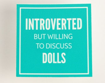 Introverted But Willing To Discuss Dolls Sticker. Funny Saying Introvert. For Doll Collectors. Stick on Laptop, Phone, Notebook.