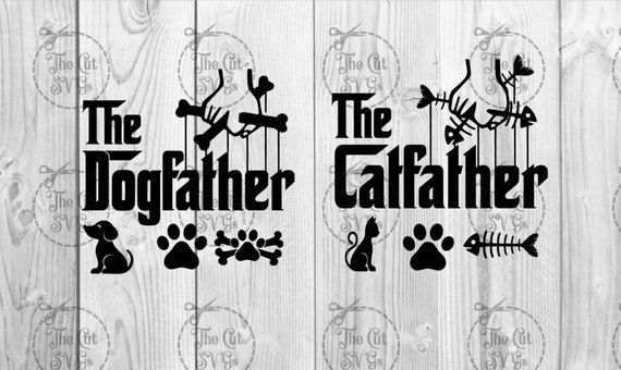 The Dogfather Svg The Cat Father Dog Dad Svg Cat Dad The Etsy