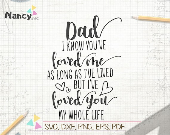 Dad I Know You Ve Loved Me Father S Day Svg Fathers Etsy