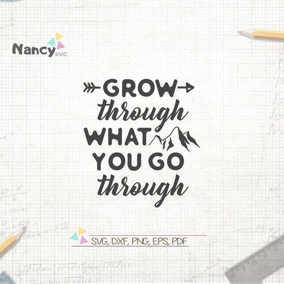Grow Through What You Go Through Svg Motivational Quote Etsy