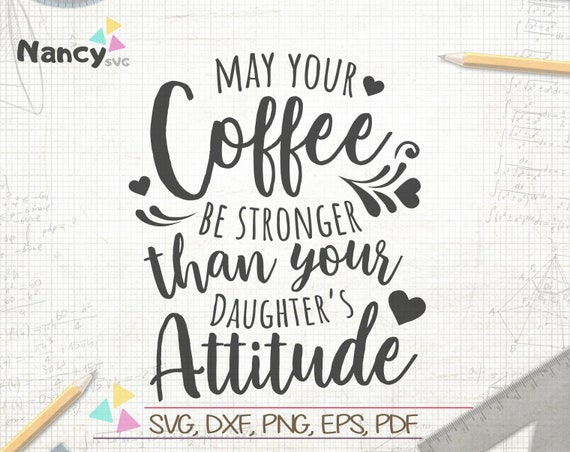 May Your Coffee Be Stronger Than Your Daughter S Attitude Etsy