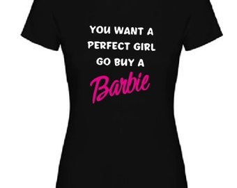 c60e4bc1f You Want a perfect girl go buy a Barbie T shirt, Women's Funny Graphic T  shirt, Funny Barbie girl ladies perfect woman stylish t shirt