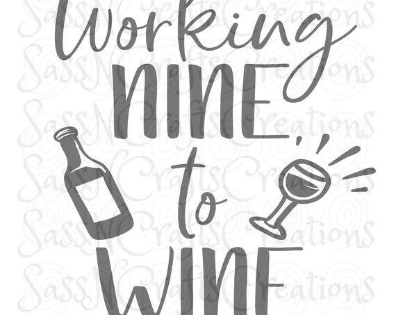 Working Nine to Wine SVG  Funny Cute, Cricut, Silhouette