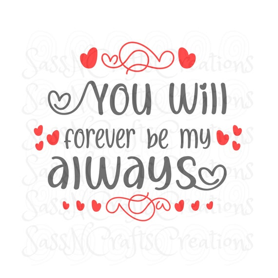 You Will Forever be My Always SVG File for Cricut, SCAL, Scan and Cut, Inkscape, Silhouette