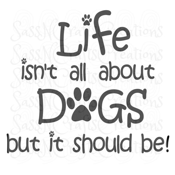 Life Isn't All About Dogs SVG File for Cricut, SCAL, Scan and Cut, Inkscape, Silhouette