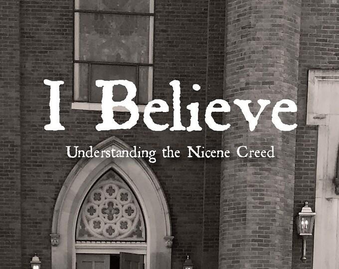 I Believe - Understanding the Nicene Creed