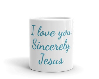 I love you. Sincerely, Jesus -- Coffee Mug