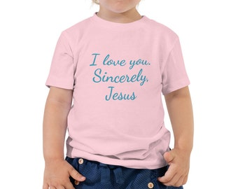 I love you. Sincerely, Jesus - Toddler Short Sleeve Tee