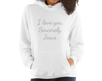 I love you, sincerely, Jesus. - Hooded Sweatshirt