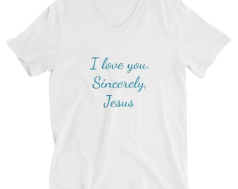 I love you. Sincerely, Jesus - Unisex Short Sleeve V-Neck T-Shirt