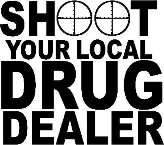 Shoot Local Heroin Dealer drugs window outdoor sticker truck Vinyl decal