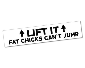 5732df65 Lift It Fat Chicks Cant Jump Sticker Funny Silly Jokes Threats Driving Road  Sticker Decals Bumper Car