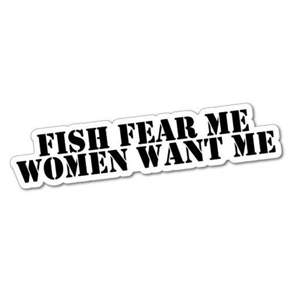 women want me fish fear me bass trout catfish  VINYL DECAL STICKER 1914