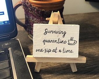 Tiny desktop sign on easel for the coffee lover in your life- Surviving quarantine - Ready to Ship