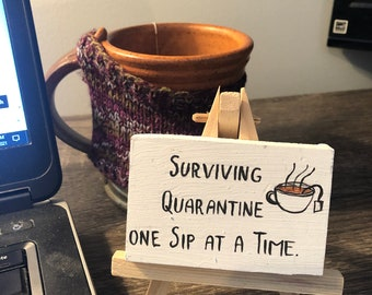 Tiny desktop sign on easel for your favorite tea lover -Surviving quarantine - Ready to Ship