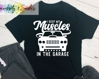 d4efb7ac1 I Keep My Muscles in the Garage Graphic Tee, Car T-shirt, Father's Day  Gift, Dad shirt, Muscle car shirt