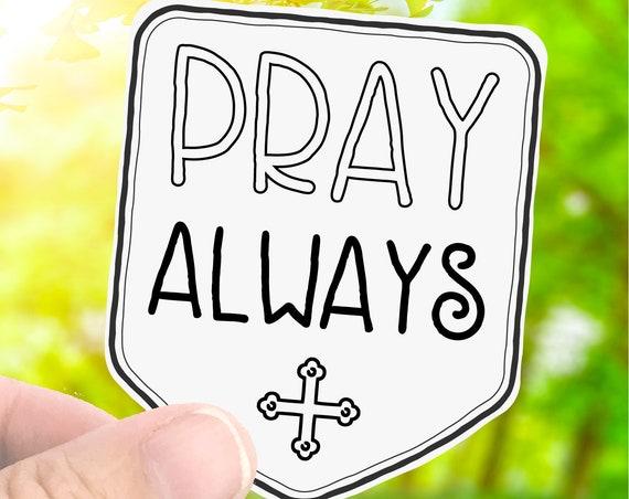 Catholic Sticker Decal - Pray Always - Laptop Decal Sticker - Water Bottle Sticker - Car Decal