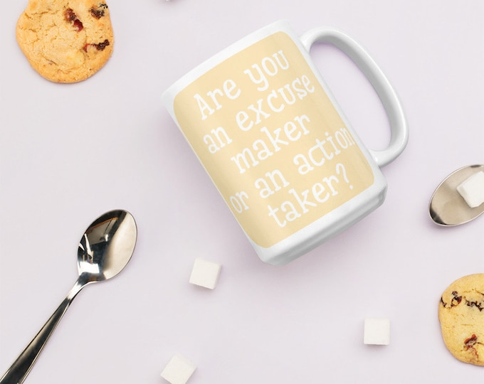 Mug - Are you an excuse maker or an action taker?