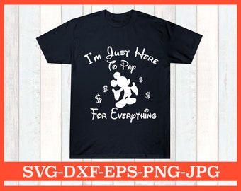 de744a9d5 I'm Just Here To Pay For Everything SVG, Funny Daddy Disney svg, Dad Disney  Trip svg, Funny Disney svg, Men Disney svg, Father Trip Disney