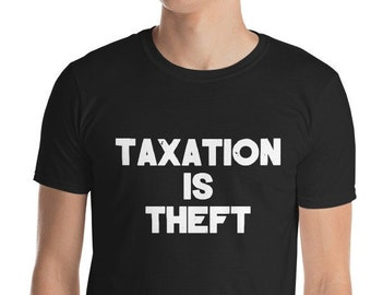 5432abcb8 Taxation Is Theft T-Shirt - Unisex T-Shirt - Libertarian Anarcho Capitalism  - Funny Accountant Shirt - Tax Day t-shirt