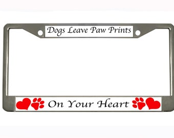 Dogs Leave Paw Prints On Your Heart License Plate Frame Tag Holder