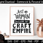 Just A Woman Building Her Craft Empire 1 - Crafting SVG and Printable, Female Artist Boss Babe, Sewing Embroidery Cutting SVG, for Cricut