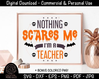 Nothing Scares Me I'm A Teacher - Funny Halloween SVG, Halloween Costume Quote for Teachers, School Holiday Party, Ghosts Bats Scary Quote