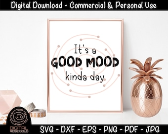 Its A Good Mood Kinda Day - Happy SVG, Party Fun SVG, Chilled Relaxed Mood Printable, Personal and Commercial Use SVG Digital Cut Files