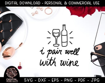 I Pair Well With Wine - Funny Wine SVG, Wine Pairing Design, Drinking Wine Glass Digital Design, Funny Party Night Out, Merlot Champagne SVG