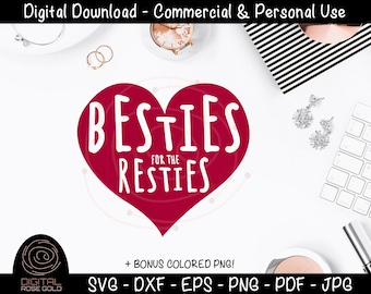 Besties For The Resties - Best Friend SVG, Printable Gift For Your Lifelong Friend, Heart I Love You, Friends Forever SVG Digital Download