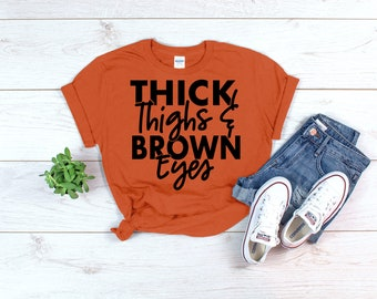 7c1ac0a021cac Thick Thighs And Brown Eyes Shirt For Women Gift Ideas for Women Black  Women Shirt Sayings