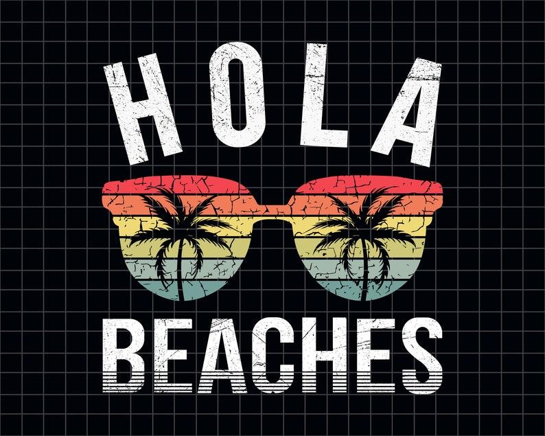 Hola beaches svg, hola svg, summer svg, Summer Time Svg, vacation svg,  beach svg, funny summer svg, svg cut files Digital Cut Files Download
