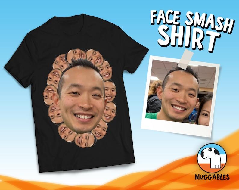 Face Smash Shirt Custom Face Shirt Faces T-Shirt Shirt With image 0
