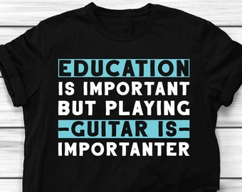 61166ace5a Funny Guitar Shirt, Education Is Important But Playing Guitar Is  Importanter, Guitar Player Gift Guitarist T-Shirt, Guitar Player Gift Ideas