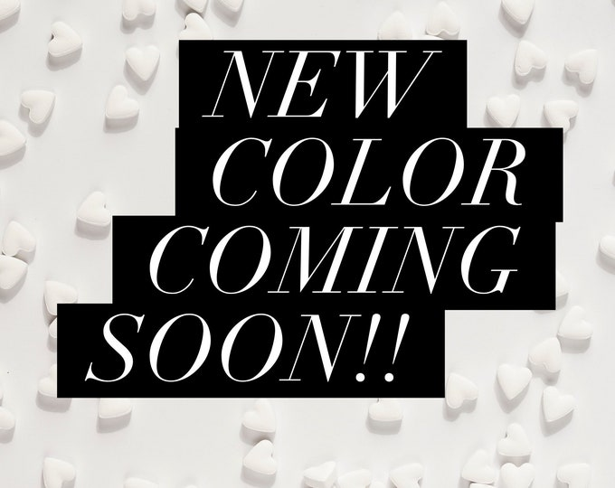 NEW COLOR coming soon!