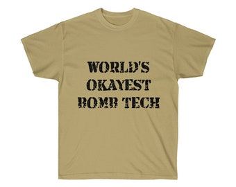 e32605ca7b World's Okayest Bomb Tech, EOD, Bomb Squad, Army, Funny T Shirt