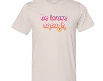 Brave T-Shirt • Amanda Gorman Poem • Brave Enough T-Shirt