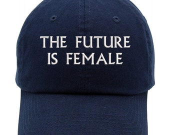 91ae8633ad7de The Future is Female Embroidered Low Profile Adjustable Cap Dad Hat (FREE  SHIPPING)