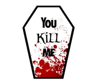 You Kill Me Coffin Greeting Card