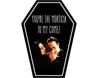 You're the Morticia to my Gomez Coffin Greeting Card || Valentine's Day Anniversary Birthday Goth Gothic Occasion Holiday Sexy