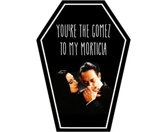 You're the Gomez to my Morticia Coffin Greeting Card || Valentine's Day Anniversary Birthday Goth Gothic Occasion Holiday Sexy