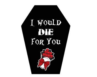 I Would Die For You Coffin Greeting Card
