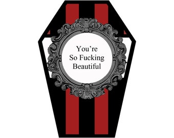 You're so F*cking Beautiful Coffin Greeting Card || Valentine's Day Anniversary Birthday Goth Gothic Occasion Holiday Sexy