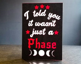 I Told You It Wasn't Just A phase Gothic Greeting Card || Birthday, Holiday, Mother's day,  Father's day, moon phase, witchy, alternative