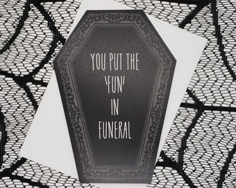 You put the 'FUN' in Funeral Coffin Card    Wedding, Engagement, Anniversary, Birthday, Goth, Gothic, Love Coffin Card