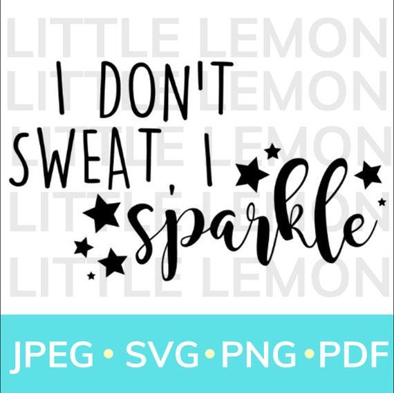 I Don T Sweat I Sparkle Dance Cheer Gymnastics Cricut Etsy